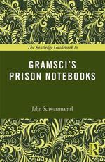 The Routledge Guidebook to Gramsci's Prison Notebooks : The Routledge Guides to the Great Books - John Schwarzmantel