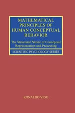 Mathematical Principles of Human Conceptual Behavior : The Structural Nature of Conceptual Representation and Processing - Ronaldo Vigo