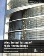 Wind Tunnel Testing of High-Rise Buildings : A Guide to the Selection of Effective Security Gla... - Antony Wood