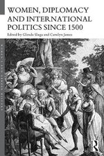 Women, Diplomacy and International Politics Since 1500 : Women's and Gender History