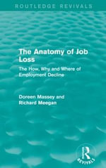 The Anatomy of Job Loss : The How, Why and Where of Employment Decline - Doreen Massey