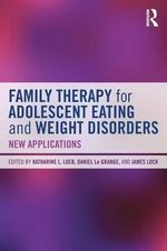 Family Therapy for Adolescent Eating and Weight Disorders : New Applications