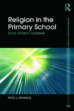 Religion in the Primary School : Ethos, Diversity, Citizenship - Peter Hemming