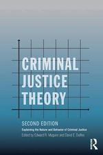 Criminal Justice Theory : Explaining the Nature and Behavior of Criminal Justice