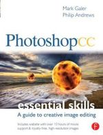 Photoshop CC: Essential Skills : A Guide to Creative Image Editing - Mark Galer