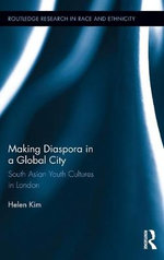Making Diaspora in a Global City : South Asian Youth Cultures in London - Helen Kim