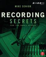 Recording Secrets for the Small Studio - Mike Senior