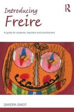 Introducing Paulo Freire : A Guide for Students, Teachers and Practitioners - Sandra Smidt