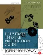 Illustrated Theatre Production Guide - John Ramsey Holloway