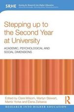Stepping Up to the Second Year at University : Academic, Psychological and Social Dimensions