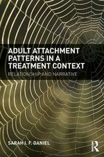 Adult Attachment Patterns in a Treatment Context : Relationship and narrative - Sarah Daniel
