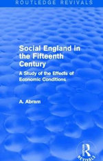 Social England in the Fifteenth Century : A Study of the Effects of Economic Conditions - Annie Abram