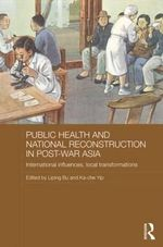 Public Health and National Reconstruction in Post-War Asia : International Influences, Local Transformations