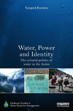 Water, Power and Identity : The Cultural Politics of Water in the Andes - Rutgerd Boelens
