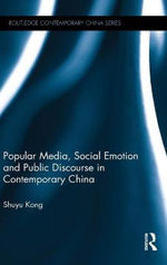 Popular Media, Social Emotion and Public Discourse in Contemporary China - Shuyu Kong