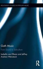 Goth Music : From Sound to Subculture - Jeffrey Andrew Weinstock