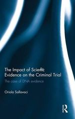 The Impact of Scientific Evidence on the Criminal Trial : The Case of DNA Evidence - Oriola Sallavaci