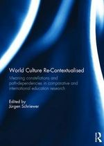 World Culture Re-Contextualised : Meaning Constellations and Path-Dependencies in Comparative and International Education Research