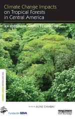 Climate Change Impacts on Tropical Forests in Central America : An Ecosystem Service Perspective