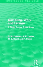 Gambling, Work and Leisure : A Study Across Three Areas - David Downes