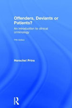 Offenders, Deviants or Patients? : An Introduction to Clinical Criminology - Professor Herschel Prins