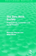 The Data Bank Society : Organizations, Computers and Social Freedom - John Smith