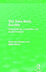The Data Bank Society : Organizations, Computers and Social Freedom - John Smith