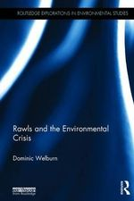 Rawls and the Environmental Crisis : Routledge Explorations in Environmental Studies - Dominic Welburn