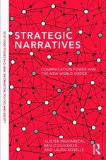 Strategic Narratives : Communication Power and the New World Order - Alister Miskimmon
