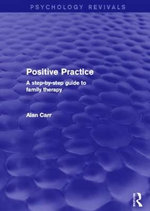 Positive Practice (Psychology Revivals) : A Step-by-Step Guide to Family Therapy - Alan Carr
