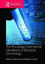 The Routledge International Handbook of Biosocial Criminology