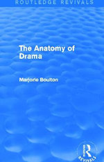The Anatomy of Drama : Routledge Revivals - Marjorie Boulton