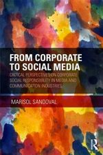 From Corporate to Social Media : Critical Perspectives on Corporate Social Responsibility in Media and Communication Industries - Marisol Sandoval