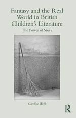 Fantasy and the Real World in British Children's Literature : The Power of Story - Caroline Webb