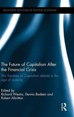 The Future of Capitalism After the Financial Crisis : The Varieties of Capitalism Debate in the Age of Austerity
