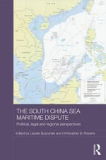 The South China Sea Maritime Dispute : Political, Legal and Regional Perspectives