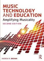 Music Technology and Education : Amplifying Musicality - Andrew Brown