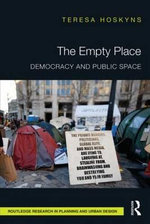 The Empty Place : Democracy and Public Space - Teresa Hoskyns