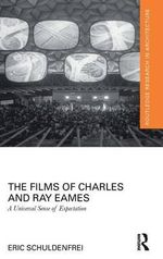 The Films of Charles and Ray Eames : A Universal Sense of Expectation - Eric Schuldenfrei