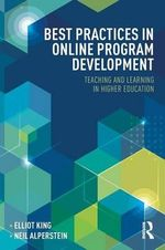 Best Practices in Online Program Development : Teaching and Learning in Higher Education - Elliot King