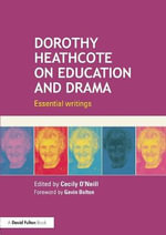 Dorothy Heathcote on Education and Drama : Essential Writings and Lasting Influence