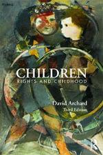 Children : Rights and Childhood - David Archard