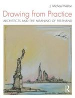 Drawing from Practice : Architects and the Meaning of Freehand - J. Michael Welton
