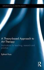 A Theory-Based Approach to Art Therapy : Implications for Teaching, Research and Practice - Dr. Ephrat Huss