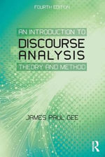 An Introduction to Discourse Analysis : Theory and Method - James Paul Gee