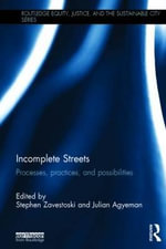 Incomplete Streets : Processes, Practices and Possibilities