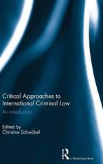Critical Approaches to International Criminal Law : An Introduction