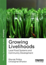 Local Food Systems and Community Well-Being : Growing Livelihoods - Rhonda Phillips