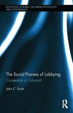 Social Process of Lobbying : Cooperation or Collusion? - John C. Scott