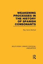 Weakening Processes in the History of Spanish Consonants - Ray Harris-Northall